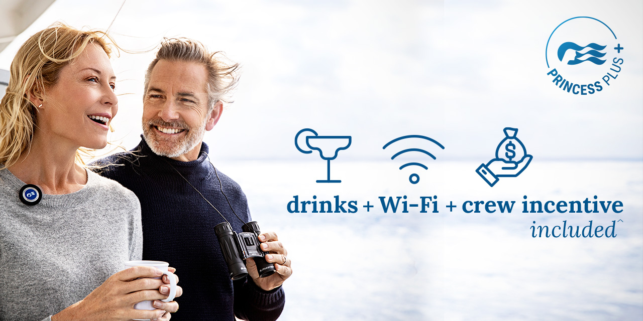 Click here to learn more about Princess Plus benefits. drinks + Wi-Fi + crew incentive included